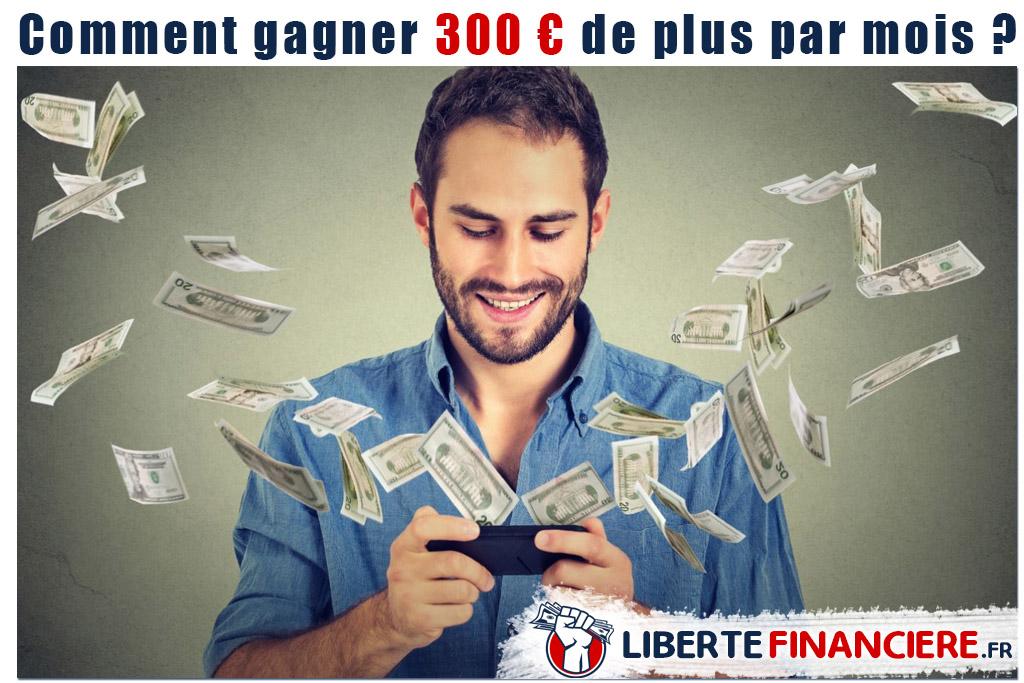 Comment gagner 300€ de plus par mois ?